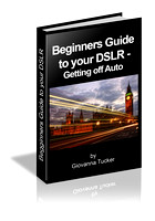 Beginners Guide to your DSLR - Getting off Auto eBook